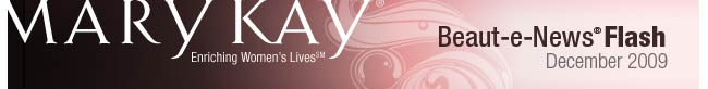 Mary Kay® - Enriching Women's Lives(SM); Beaut-e-News® Flash: December 2009