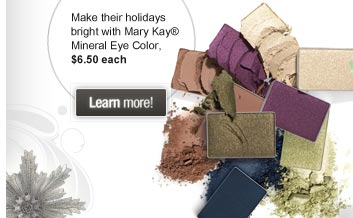Make their holidays bright with Mary Kay® Mineral Eye Color, $6.50 each - Learn more!