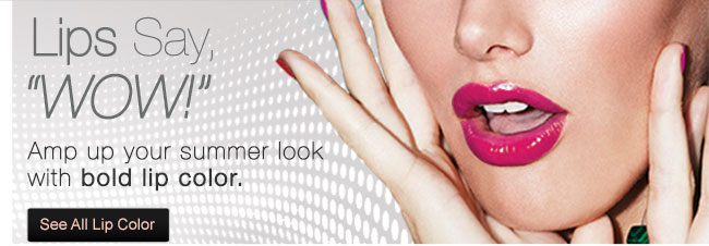 """Lips Say, """"WOW!"""" Amp up your summer look with bold lip color. See All Lip Color"""