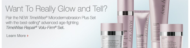 Want To Really Glow and Tell?             Pair the NEWTimeWise® Microdermabrasion Plus Set with the best-selling* advanced age-fighting TimeWise Repair® Volu-Firm® Set.             Learn More