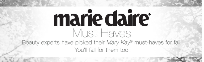 Marie Claire             Must-Haves             Beauty experts have picked their Mary Kay® must-haves for fall. You'll fall for them too!