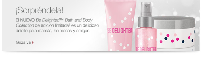 Sorpréndela El NUEVO Be Delighted™ Bath and Body Collection de edición limitada† es un delicioso deleite para mamás, hermanas y amigas. Goza ya