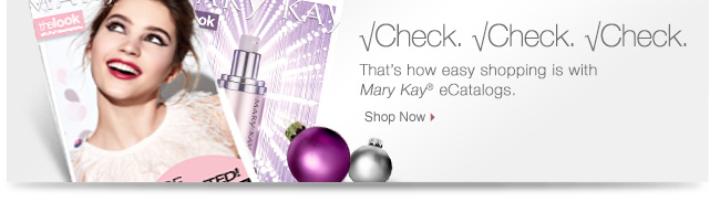 Check. Check. Check.             That's how easy shopping is with Mary Kay® eCatalogs.             Shop Now
