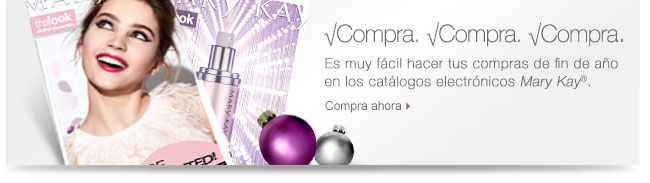 Compra Compra             Es muy fácil hacer tus compras de fin de año en los catálogos electrónicos Mary Kay®.             Compra ahora