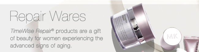 Repair Wares.             TimeWise Repair® products are a gift of beauty for women experiencing the advanced signs of aging.