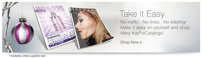 Take it Easy. No traffic. No lines. No kidding! Make it easy on yourself and shop Mary Kay® eCatalogs! Shop Now. †Available while supplies last