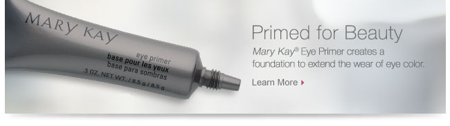Primed for Beauty |             Mary Kay® Eye Primer creates a foundation to extend the wear of eye color.             Learn More