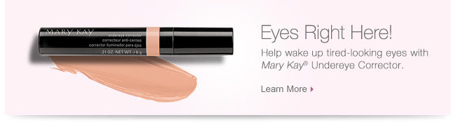 Eyes Right Here! |             Help wake up tired-looking eyes with Mary Kay® Undereye Corrector.             Learn More