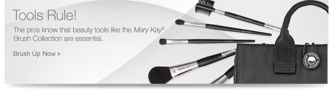 Tools Rule!             The pros know that beauty tools like the Mary Kay® Brush Collection are essential.             Brush Up Now