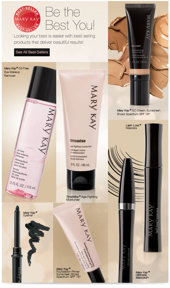 Be the Best You!             Looking your best is easier with best-selling products that deliver beautiful results!             See All Best-Sellers             Mary Kay® CC Cream Sunscreen Broad Spectrum SPF 15*             Mary Kay® Oil-Free Eye Makeup Remover             TimeWise® Age-Fighting Moisturizer             Lash Love® Mascara             Mary Kay® Eyeliner             Mary Kay® Eye Primer             Mary Kay® Ulltimate Mascara™