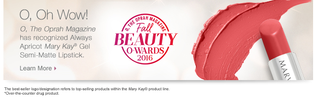 O, Oh Wow!             O, The Oprah Magazine has recognized Always Apricot Mary Kay® Gel Semi-Matte Lipstick.             Learn More             The best-seller logo/designation refers to top-selling products within the Mary Kay® product line.
