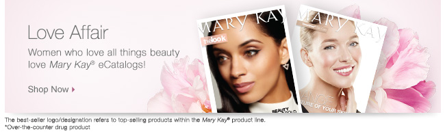 Love Affair |             Women who love all things beauty love Mary Kay® eCatalogs!             Shop Now             The best-seller logo/designation refers to top-selling products within the Mary Kay® product line.             *Over-the-counter drug product