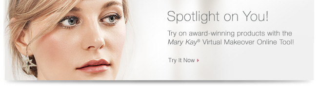 Spotlight on You!             Try on award-winning products with the Mary Kay® Virtual Makeover tool!             Try It Now