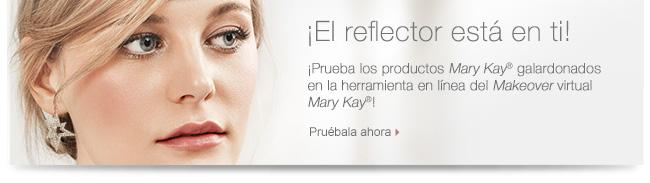 ¡El reflector está en ti!  ¡Prueba los productos  Mary Kay® galardonados en la herramienta del  Makeover  virtual  Mary Kay®!  Pruébala ahora