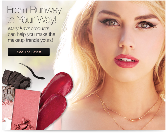 From Runway to Your Way! Mary Kay® products can help you make the makeup trends yours! See The Latest