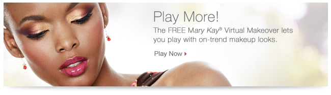Play More! The FREE Mary Kay® Virtual Makeover lets you play with on-trend makeup looks. Play Now.