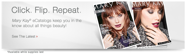 Click. Flip. Repeat. Mary Kay® eCatalogs keep you in the know about all things beauty! See The Latest. †Available while supplies last.
