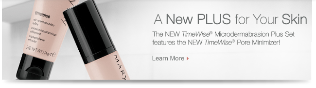 A New PLUS for Your Skin. The NEW TimeWise® Microdermabrasion Plus Set features the NEW TimeWise® Pore Minimizer! Learn More