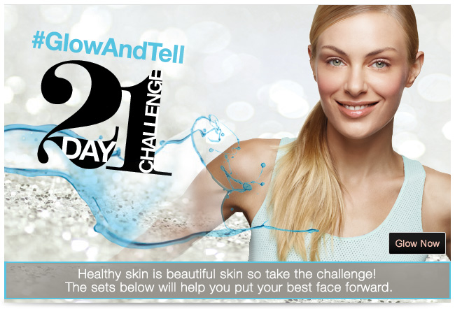 #GlowAndTell             21 Day Challenge             Glow Now             Healthy skin is beautiful skin so take the challenge! The sets below will help you put your best face forward.