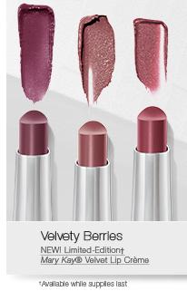 Velvety Berries                                     NEW! Limited-Edition†                                     Mary Kay® Velvet Lip Crème