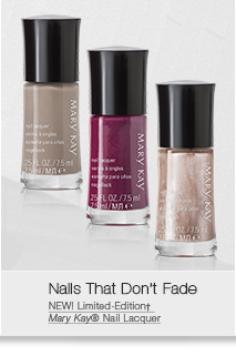 Nails That Don't Fade                                     NEW! Limited-Edition†                                     Mary Kay® Nail Lacquer