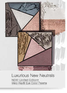 Luxurious New Neutrals                                     NEW! Limited-Edition†                                     Mary Kay® Eye Color Palette