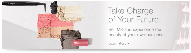 Take Charge of Your Future.                         Sell MK and experience the beauty of your own business.                         Learn More