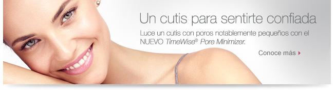 Logra un cutis para acercarte con confianza             Luce un cutis con poros notablemente pequeños con el NUEVO  TimeWise® Pore Minimizer.             Conoce más