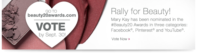 Go to beauty20awards.com VOTE By Sept. 30!             Rally for Beauty!             Mary Kay has been nominated in the             #Beauty20 Awards in three categories:             Facebook®, Pinterest® and YouTube®.             Vote Now