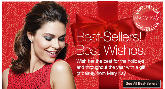 Best-Sellers!             Best Wishes.             Wish her the best for the holidays             and throughout the year with a gift             of beauty from Mary Kay.             See All Best-Sellers