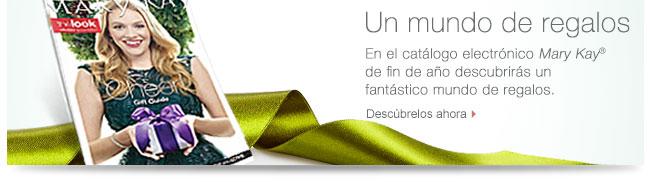 Un mundo de regalos En el catálogo electrónico <i>Mary Kay</i>® de fin de año descubrirás un fantástico mundo de regalos. Descúbrelos ahora