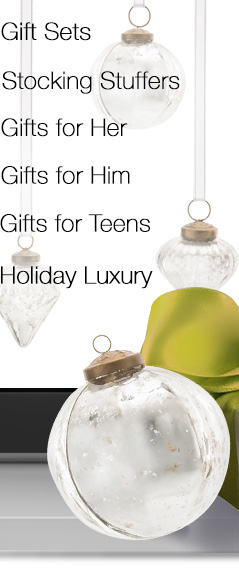 Gift Sets             Stocking Stuffers             Gifts for Her             Gifts for Him             Gifts for Teens             Holiday Exclusives