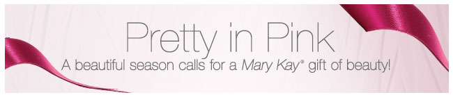Pretty in Pink             A beautiful season calls for a Mary Kay® gift of beauty!