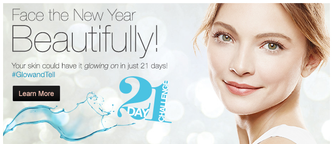 Face the New Year             Beautifully!             Your skin could have it glowing on in just 21 days!             #GlowandTell             Learn More