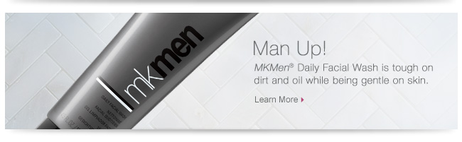 Man Up!             MKMen® Daily Facial Wash is tough on dirt and oil while being gentle on skin.             Learn More
