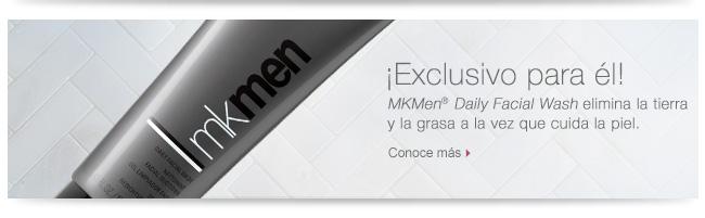 ¡Exclusivo para él!             MKMen® Daily Facial Wash elimina la tierra y la grasa a la vez que cuida la piel.             Conoce más