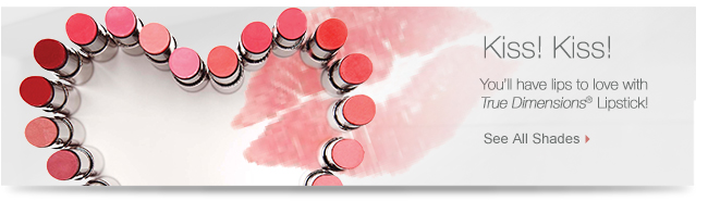 Kiss! Kiss! You'll have lips to love with True Dimensions® Lipstick! See All Shades.