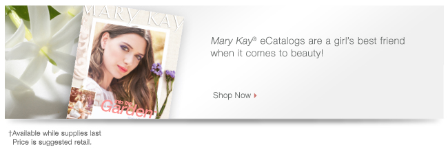 Mary Kay® eCatalogs are a girl's best friend when it comes to beauty! Shop Now. †Available while supplies last. Price is suggested retail.