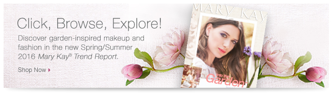 Click, Browse, Explore! Discover garden-inspired makeup and fashion in the new Spring/Summer 2016 Mary Kay® Trend Report. Shop Now