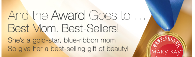 And the Award Goes to …             Best Mom. Best-Sellers!             She's a gold-star, blue-ribbon mom.             So give her a best-selling gift of beauty!