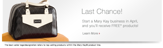 Last Chance!             Start a Mary Kay business in April,             and you'll receive FREE* products!             Learn More             The best-seller logo/designation refers to top-selling products within the Mary Kay® product line.