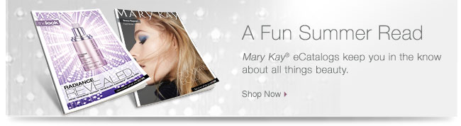 See All New Products.             A Fun Summer Read.             Mary Kay® eCatalogs keep you in the know about all things beauty.             Shop Now