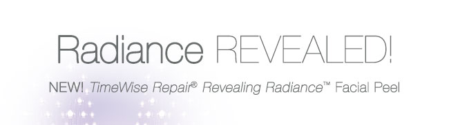 Radiance Revealed!             NEW! TimeWise Repair® Revealing Radiance™ Facial Peel